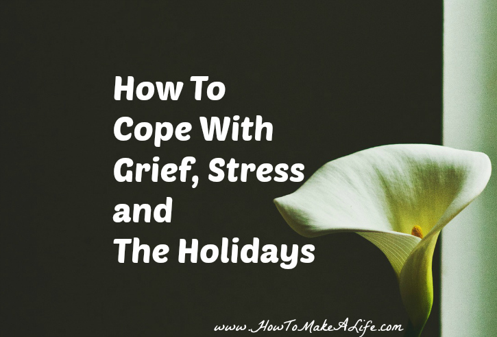 How To Cope With Grief, Stress And The Holidays