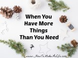 Look around your life and ask yourself if you have more things than you need.