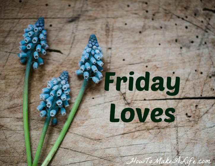Friday Loves of the week