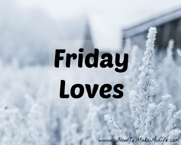 Friday Loves for the frist week in February
