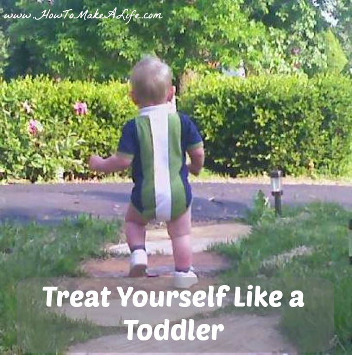 Treat Yourself Like a Toddler