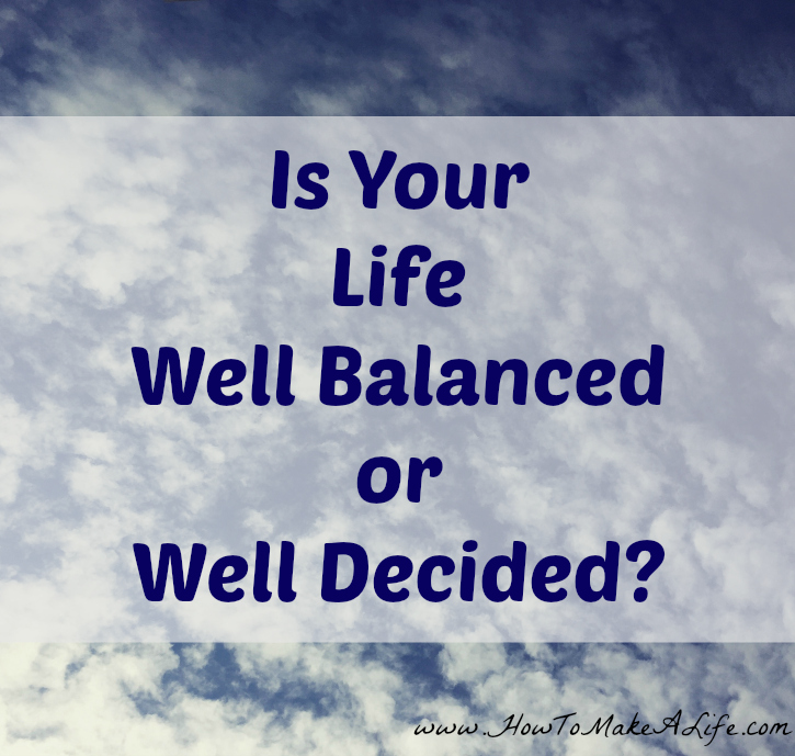 Is Your LIfe Well Balanced or Well Decided