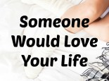 Someone Would Love Your Life: Perspectives for when life seems overwhelming