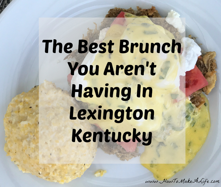 The Best Brunch You Aren't Having In Lexington Kentucky