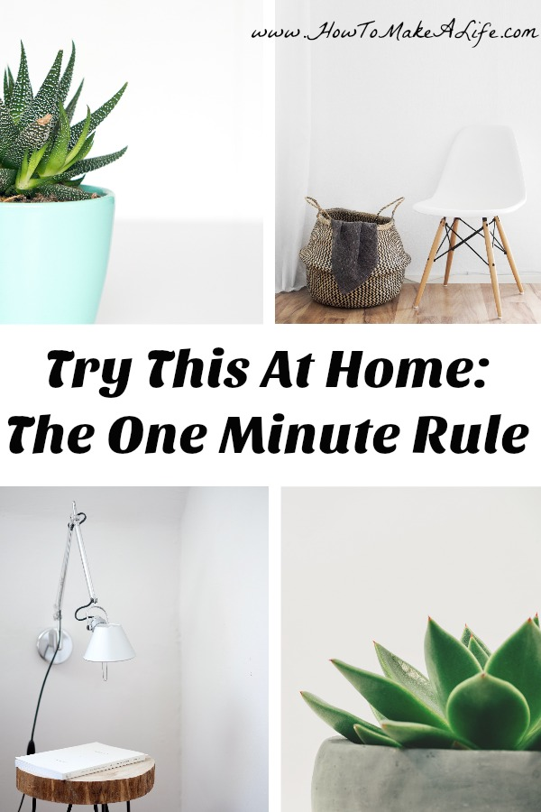 The One Minute Rule Try This at Home Tip helps you focus upon what you can complete in one minute to make life easier.