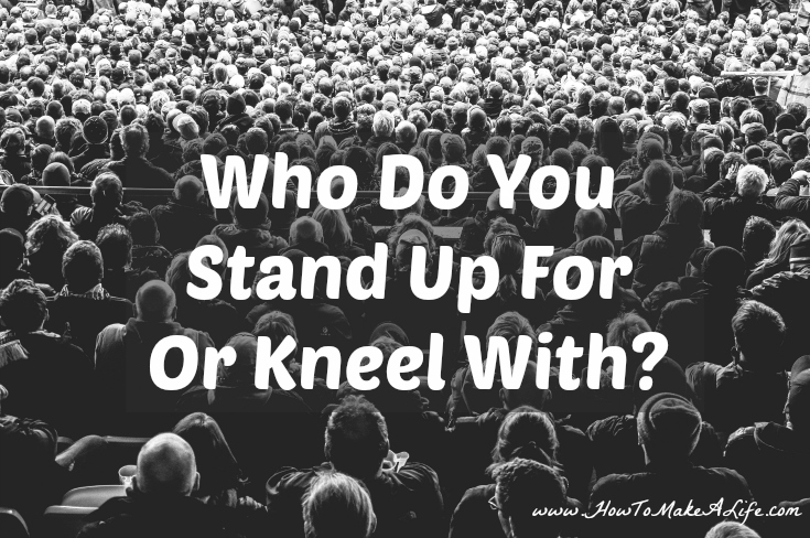 Who Do You Stand Up For Or Kneel With?