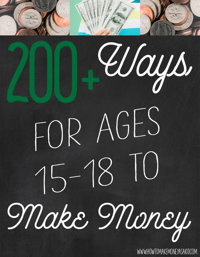 200 Ways to Make Money as a 15, 16,17,18 year old kid
