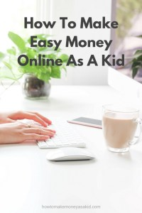 how can a kid make money fast and easy