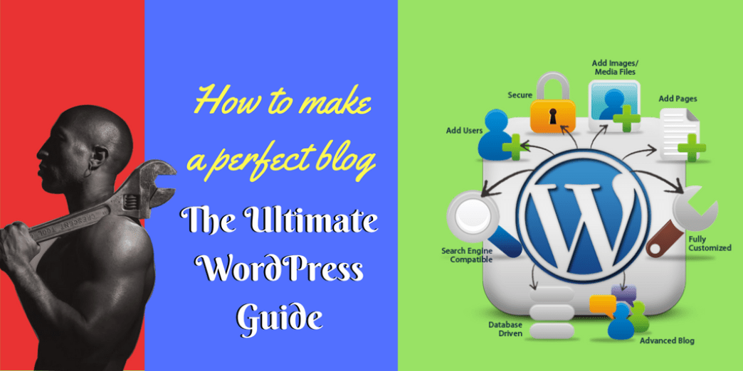 How to make a perfect blog :The Ultimate WordPress Guide