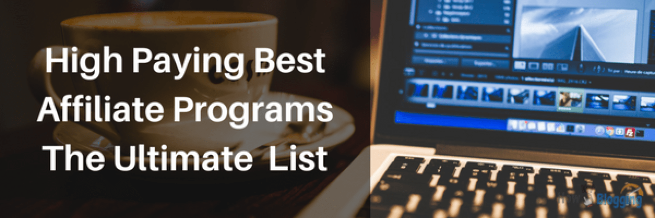 High Paying Best Affiliate Programs The Ultimate 2017 List