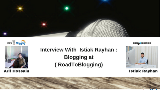 Interview With Istiak Rayhan : Blogging at ( RoadToBlogging)