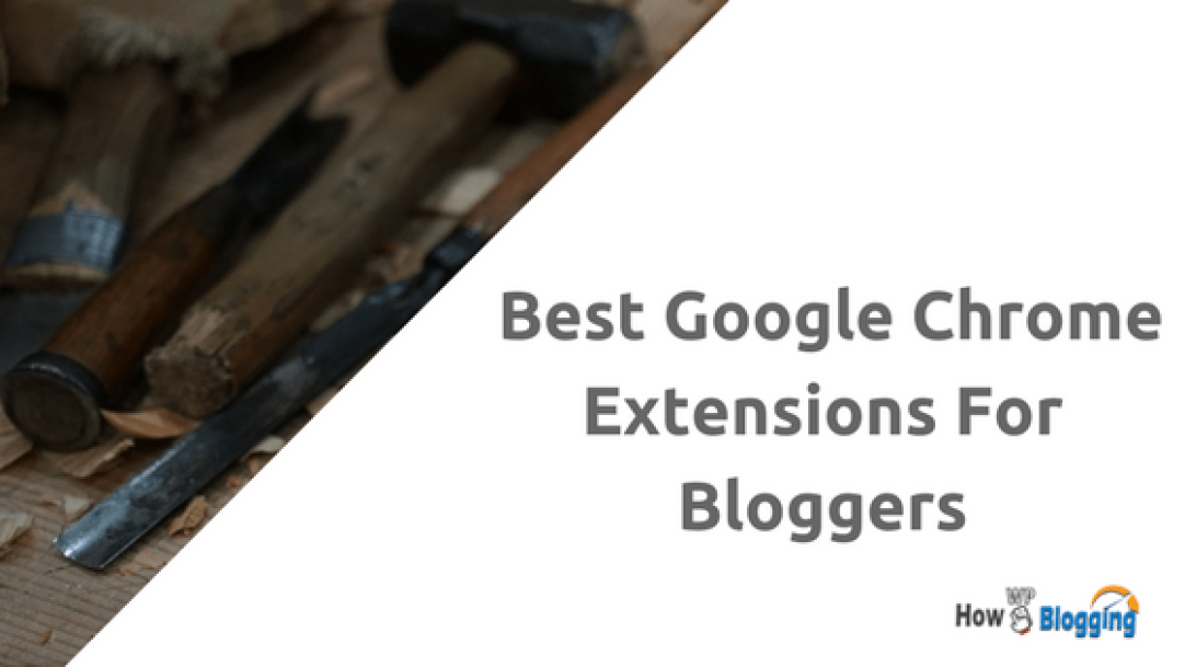 Top 10 Best Google Chrome Extensions For Bloggers (1)