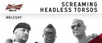 Ir al evento: SCREAMING HEADLESS TORSOS (BUDWEISER LIVE CIRCUIT)