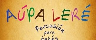 Ir al evento: AÚPA LERÉ, percusión para bebés