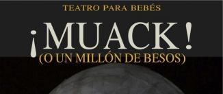 Ir al evento: MUACK! -UN MILLÓN DE BESOS- (Teatro para Bebés)