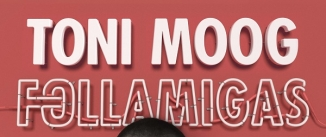 Ir al evento: FOLLAMIGAS – Toni Moog