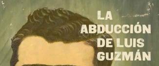 Ir al evento: LA ABDUCCIÓN DE LUIS GUZMÁN en Fringe Madrid