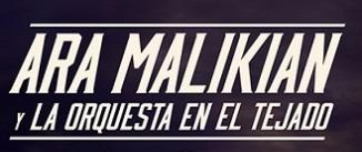 Ir al evento: ARA MALIKIAN Y LA ORQUESTA EN EL TEJADO