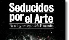 Ir al evento: SEDUCIDOS POR EL ARTE Pasado y presente de la fotografía