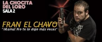 Ir al evento: FRAN EL CHAVO - Mamá…no te lo digo más veces