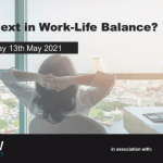 What's Next in Work-Life Balance? – 13/05/2021