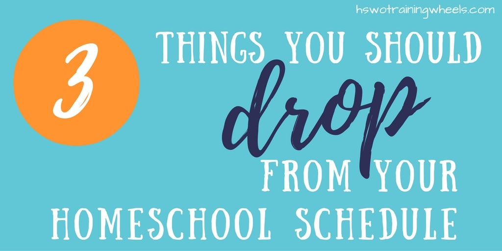 Homeschool schedules can quickly become overloaded. Something has to go. But how do you decide which things you need to drop?