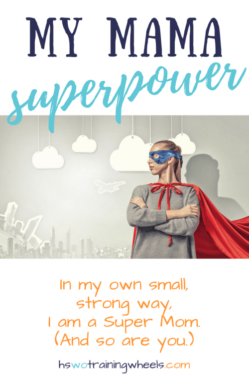 I have a superpower. Someday my children will face the world on their own. But today, they have me. In my own small, strong way, I am a Super Mom.