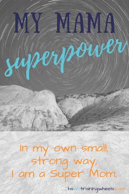 Someday my children will face the world on their own. But today, they have me. In my own small, strong way, I am a Super Mom.