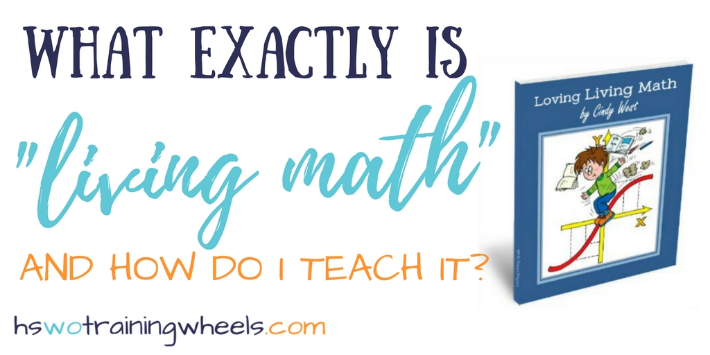 "What Exactly is ""Living Math"" and How Do I Teach It?"