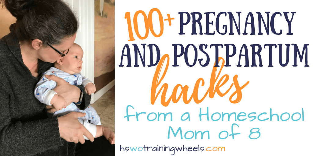 100+ Pregnancy and Postpartum Hacks from a Homeschool Mom of 8
