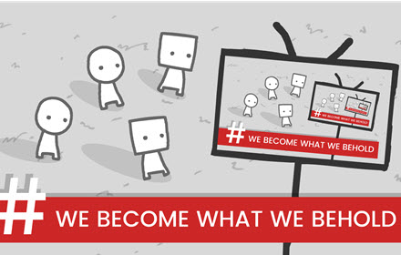 We Become What We Behold banner