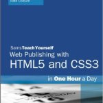 HTML5 and CSS3 Web Publishing in One Hour a Day, Sams Teach Yourself (7th Edition)