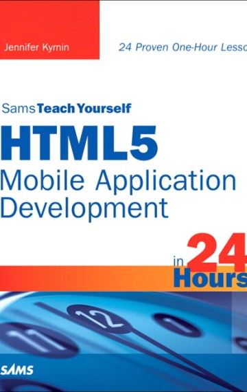 Sams Teach Yourself HTML5 Mobile Application Development in 24 Hours