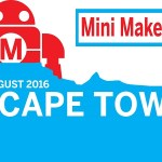 Makers, the Cape Town Maker Faire wants you!