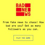 Become a fake news mogul with Bad News