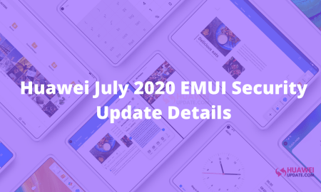 Huawei releases July 2020 EMUI security patch update details