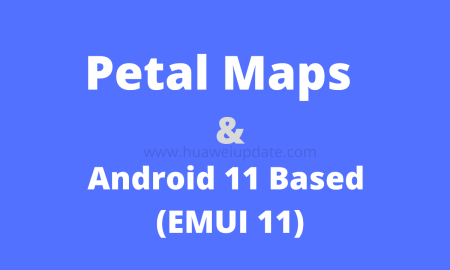 Huawei Petal Maps and Android 11 based EMUI 11