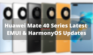 Huawei Mate 40 Series Latest Updates