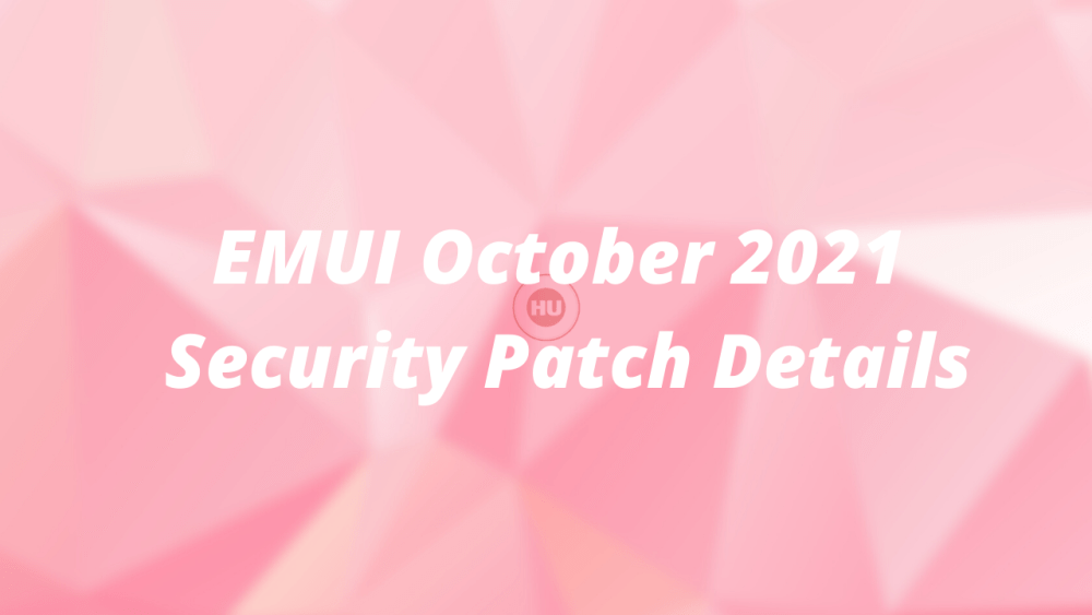 Huawei EMUI October 2021 Security Patch Details