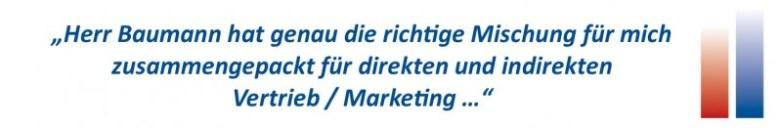 Herr Baumann hat genau die richtige Mischung für mich zusammengepackt - für direkten und indirekten Vertrieb / Marketing