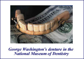 George Washington's Denture was not wooden after all.  It was made of human and corpse teeth.
