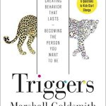 Triggers: Creating Behavior That Lasts–Becoming the Person You Want to Be