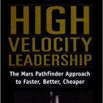 High Velocity Leadership : The Mars Pathfinder Approach to Faster, Better, Cheaper