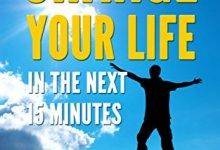 Photo of How to Change your Life in the next 15 minutes (Self-Help 101)