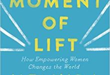 Photo of The Moment of Lift: How Empowering Women Changes the World