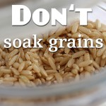 To soak or not to soak grains?! Why I am bucking tradition and have decided not soak grains for our family.