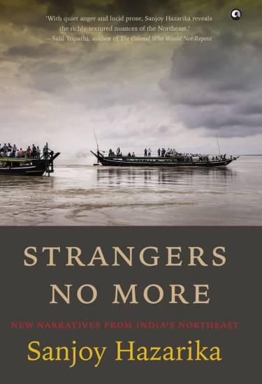 Strangers No More: New Narratives From India's Northeast by Sanjoy Hazarika