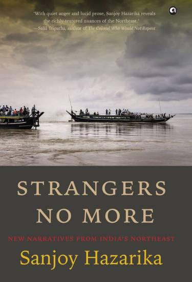 Strangers No More: New Narratives From India's Northeast by Sanjoy Hazarika
