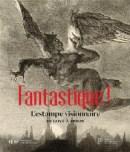 Valérie Sueur-Hermel (sous la dir.), Fantastique ! L'estampe visionnaire de Goya à Redon