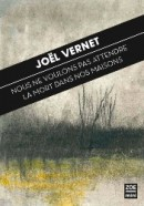 Joël Vernet, Nous ne voulons pas attendre la mort dans nos maisons